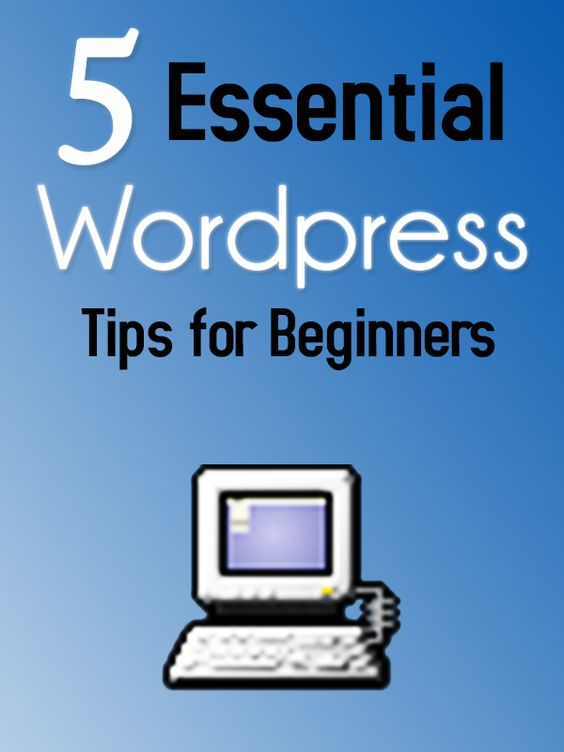 5 Essential WordPress Tips for Beginners