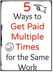 5 ways to get paid for the same work