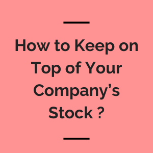 How to keep on top of your company's stock ?