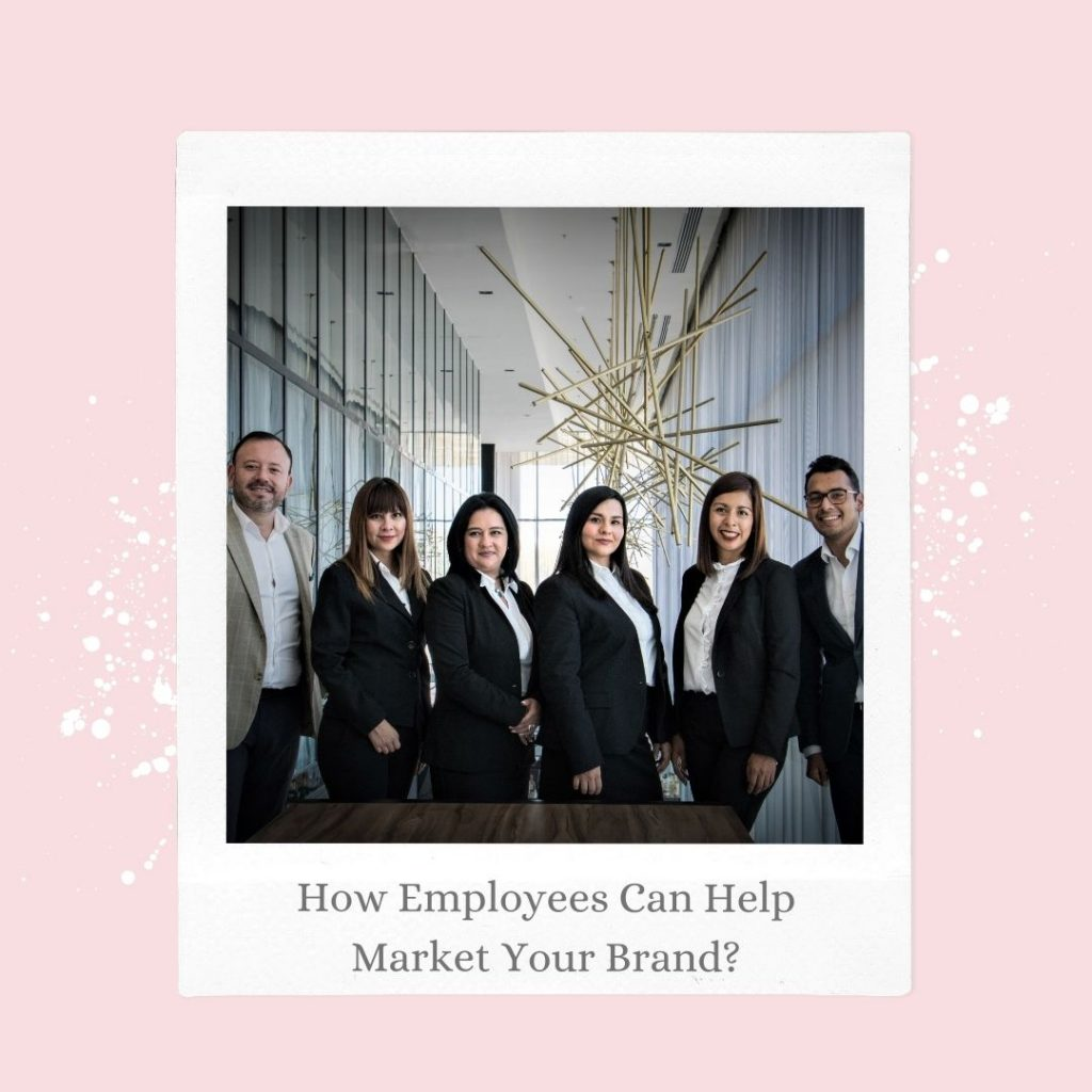 How Employees Can Help Market Your Brand ?