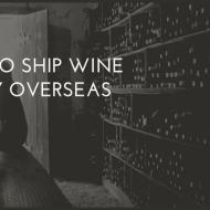 How to Ship Wine Safely Overseas