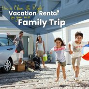 How to Choose The Right Vacation Rental For Your Next Family Trip