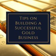 Tips on Building a Successful Gold Business